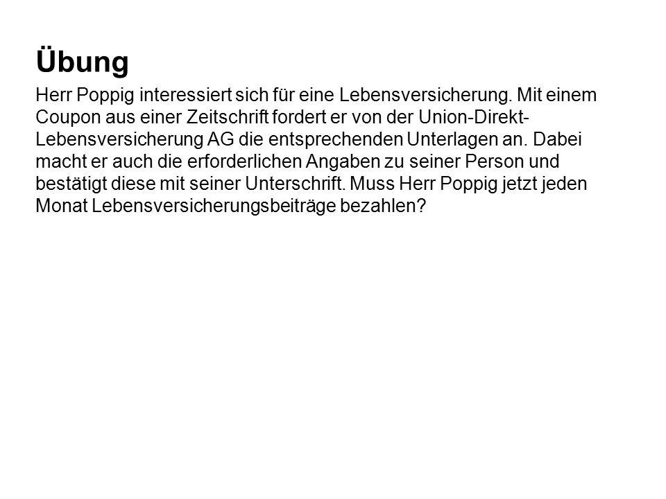 Übung Herr Poppig interessiert sich für eine Lebensversicherung. Mit einem Coupon aus einer Zeitschrift fordert er von der Union-Direkt- Lebensversich