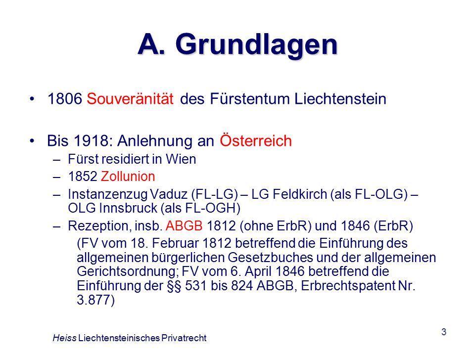 3 A. Grundlagen 1806 Souveränität des Fürstentum Liechtenstein Bis 1918: Anlehnung an Österreich –Fürst residiert in Wien –1852 Zollunion –Instanzenzu