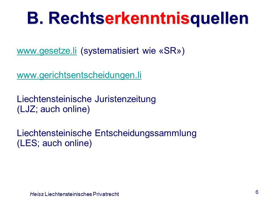 6 B. Rechtserkenntnisquellen www.gesetze.liwww.gesetze.li (systematisiert wie «SR») www.gerichtsentscheidungen.li Liechtensteinische Juristenzeitung (