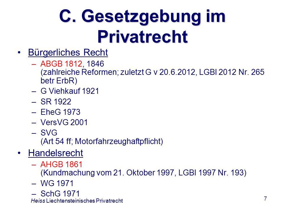 7 C. Gesetzgebung im Privatrecht Bürgerliches Recht –ABGB 1812, 1846 (zahlreiche Reformen; zuletzt G v 20.6.2012, LGBl 2012 Nr. 265 betr ErbR) –G Vieh