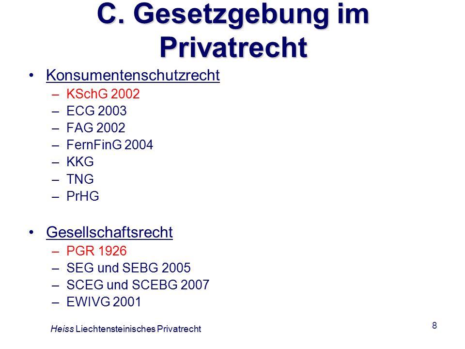 8 C. Gesetzgebung im Privatrecht Konsumentenschutzrecht –KSchG 2002 –ECG 2003 –FAG 2002 –FernFinG 2004 –KKG –TNG –PrHG Gesellschaftsrecht –PGR 1926 –S