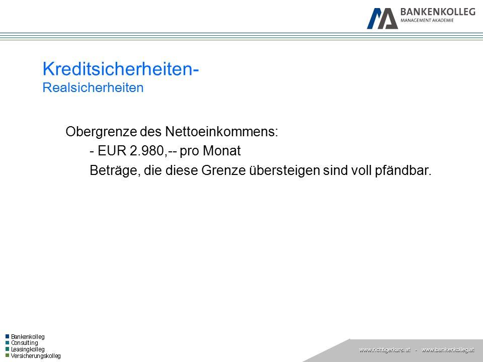 www.richtigerkurs. at www.richtigerkurs. at - www.bankenkolleg.at Kreditsicherheiten- Realsicherheiten Obergrenze des Nettoeinkommens: - EUR 2.980,--