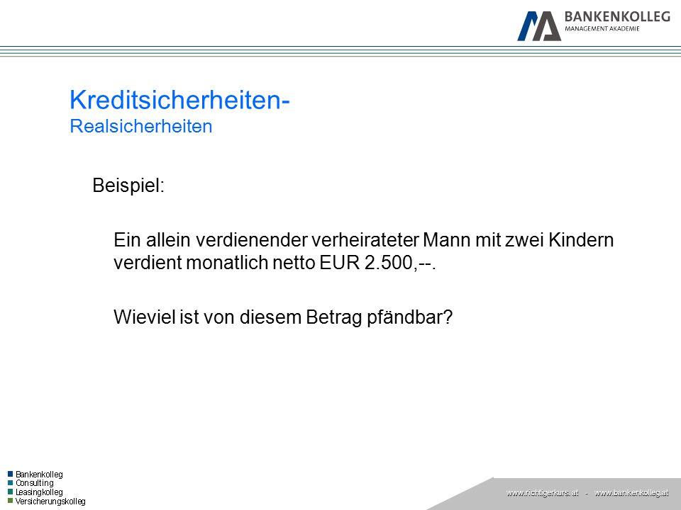 www.richtigerkurs. at www.richtigerkurs. at - www.bankenkolleg.at Kreditsicherheiten- Realsicherheiten Beispiel: Ein allein verdienender verheirateter