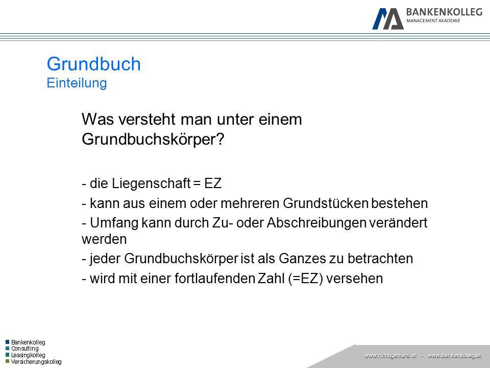 www.richtigerkurs. at www.richtigerkurs. at - www.bankenkolleg.at Grundbuch Einteilung Was versteht man unter einem Grundbuchskörper? - die Liegenscha