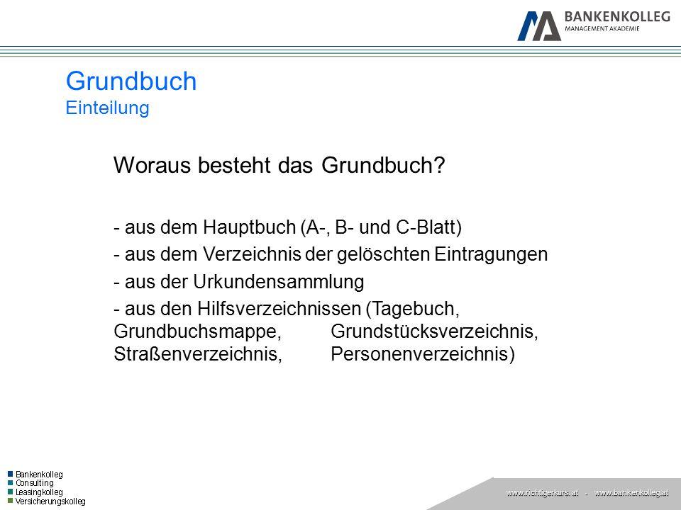 www.richtigerkurs. at www.richtigerkurs. at - www.bankenkolleg.at Grundbuch Einteilung Woraus besteht das Grundbuch? - aus dem Hauptbuch (A-, B- und C