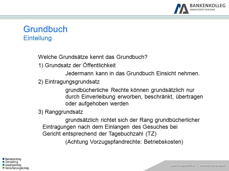 www.richtigerkurs. at www.richtigerkurs. at - www.bankenkolleg.at Grundbuch Einteilung Welche Grundsätze kennt das Grundbuch? 1) Grundsatz der Öffentl