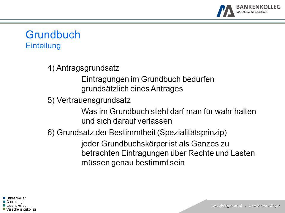 www.richtigerkurs. at www.richtigerkurs. at - www.bankenkolleg.at Grundbuch Einteilung 4) Antragsgrundsatz Eintragungen im Grundbuch bedürfen grundsät