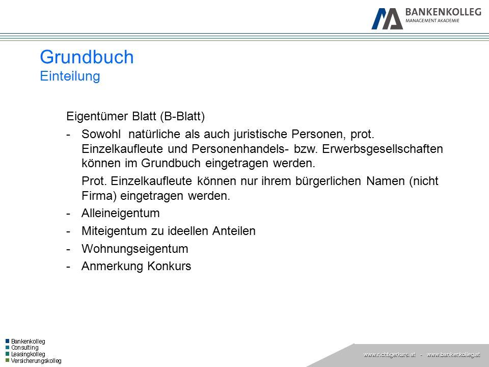 www.richtigerkurs. at www.richtigerkurs. at - www.bankenkolleg.at Grundbuch Einteilung Eigentümer Blatt (B-Blatt) -Sowohl natürliche als auch juristis