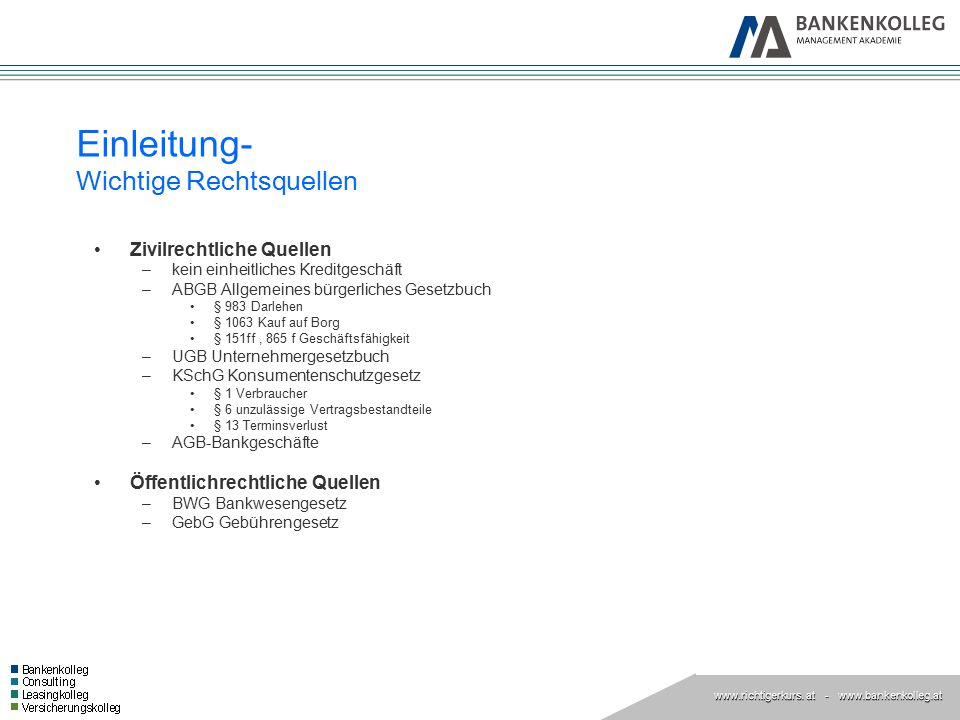 www.richtigerkurs. at www.richtigerkurs. at - www.bankenkolleg.at Einleitung- Wichtige Rechtsquellen Zivilrechtliche Quellen –kein einheitliches Kredi