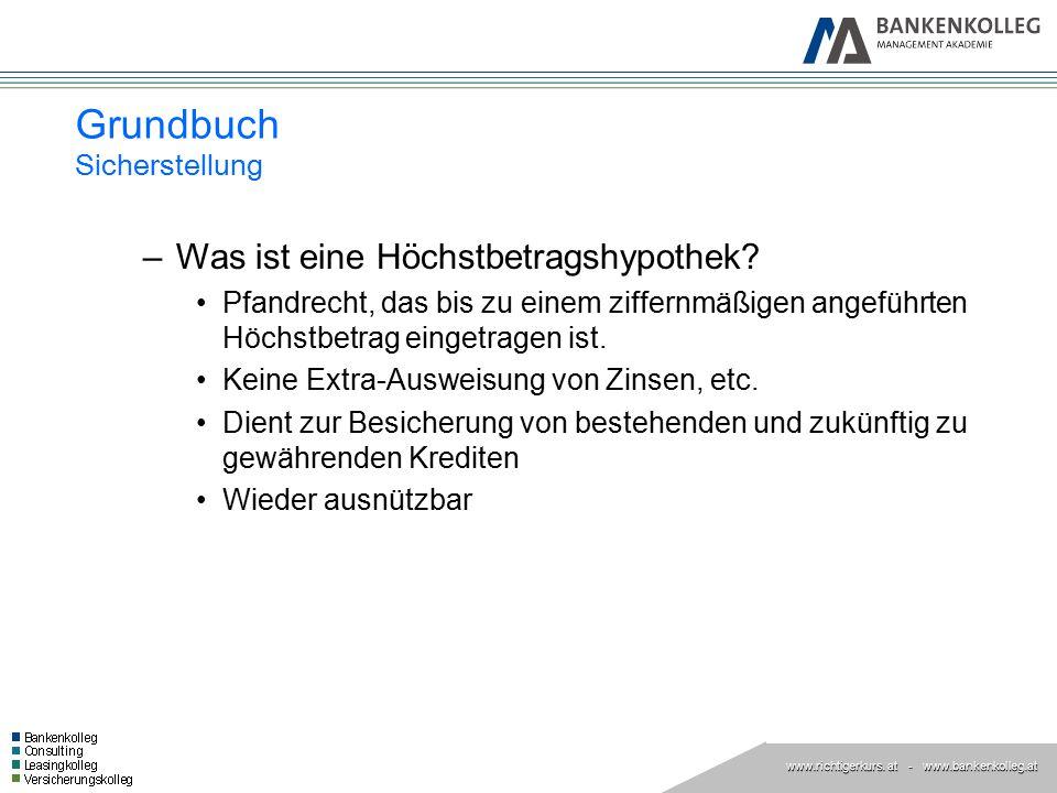 www.richtigerkurs. at www.richtigerkurs. at - www.bankenkolleg.at Grundbuch Sicherstellung –Was ist eine Höchstbetragshypothek? Pfandrecht, das bis zu