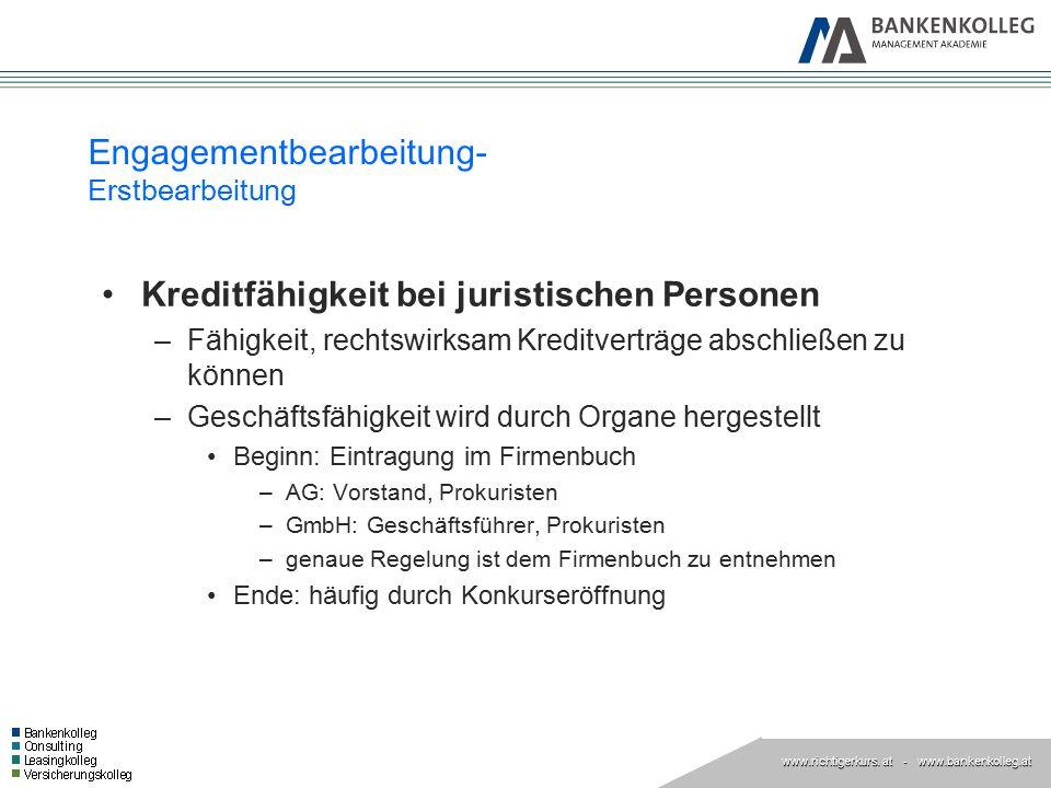 www.richtigerkurs. at www.richtigerkurs. at - www.bankenkolleg.at Engagementbearbeitung- Erstbearbeitung Kreditfähigkeit bei juristischen Personen –Fä