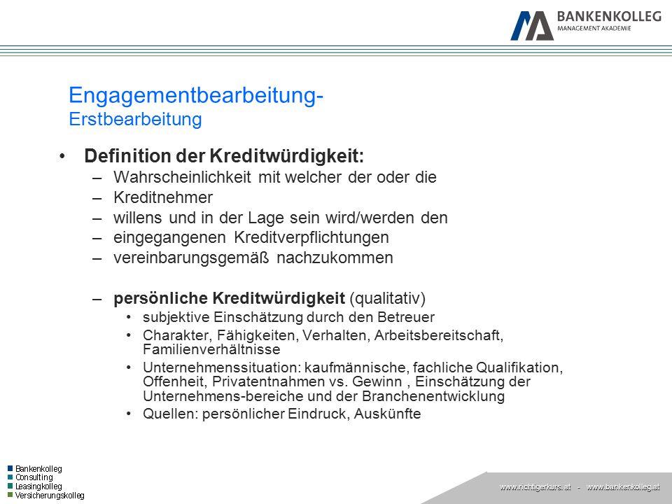www.richtigerkurs. at www.richtigerkurs. at - www.bankenkolleg.at Engagementbearbeitung- Erstbearbeitung Definition der Kreditwürdigkeit: –Wahrscheinl