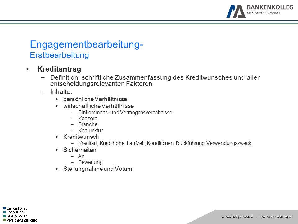 www.richtigerkurs. at www.richtigerkurs. at - www.bankenkolleg.at Engagementbearbeitung- Erstbearbeitung Kreditantrag –Definition: schriftliche Zusamm