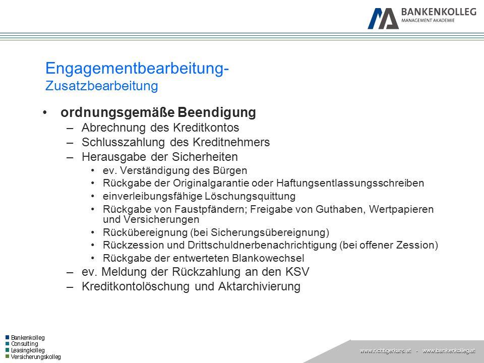 www.richtigerkurs. at www.richtigerkurs. at - www.bankenkolleg.at Engagementbearbeitung- Zusatzbearbeitung ordnungsgemäße Beendigung –Abrechnung des K