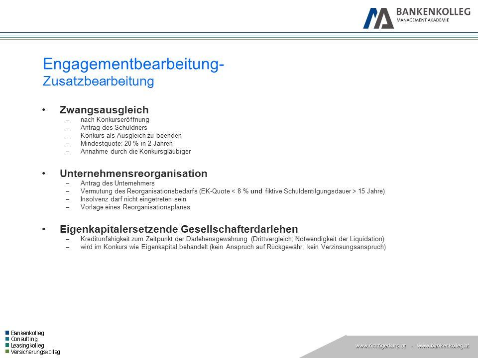www.richtigerkurs. at www.richtigerkurs. at - www.bankenkolleg.at Engagementbearbeitung- Zusatzbearbeitung Zwangsausgleich –nach Konkurseröffnung –Ant