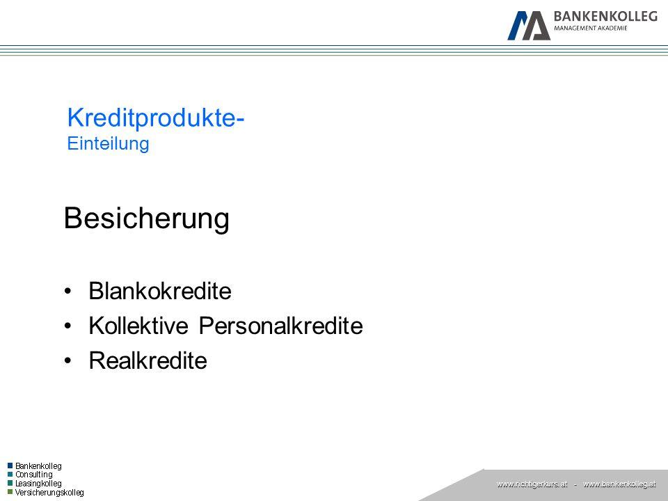 www.richtigerkurs. at www.richtigerkurs. at - www.bankenkolleg.at Kreditprodukte- Einteilung Besicherung Blankokredite Kollektive Personalkredite Real