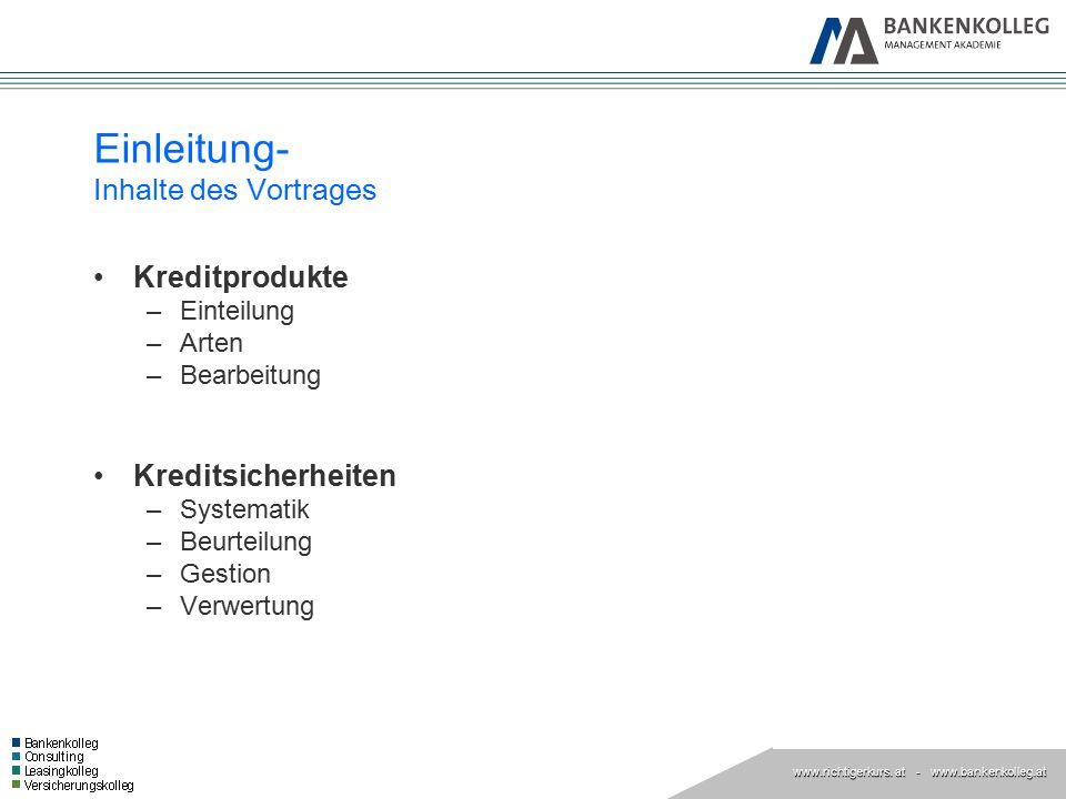www.richtigerkurs. at www.richtigerkurs. at - www.bankenkolleg.at Einleitung- Inhalte des Vortrages Kreditprodukte –Einteilung –Arten –Bearbeitung Kre