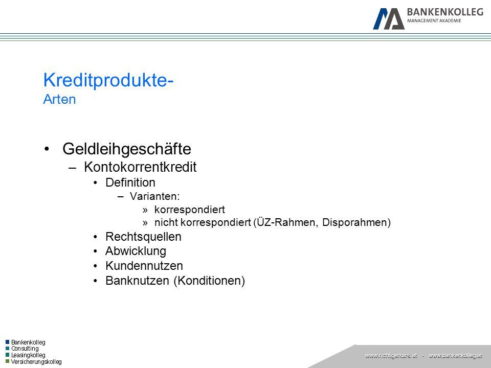 www.richtigerkurs. at www.richtigerkurs. at - www.bankenkolleg.at Kreditprodukte- Arten Geldleihgeschäfte –Kontokorrentkredit Definition –Varianten: »