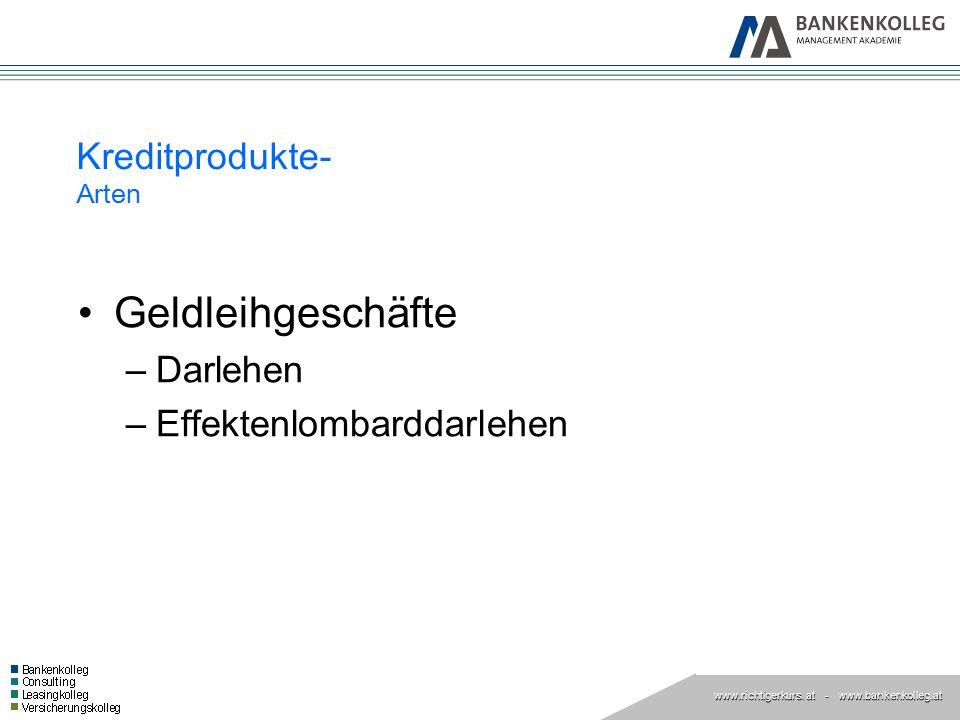www.richtigerkurs. at www.richtigerkurs. at - www.bankenkolleg.at Kreditprodukte- Arten Geldleihgeschäfte –Darlehen –Effektenlombarddarlehen