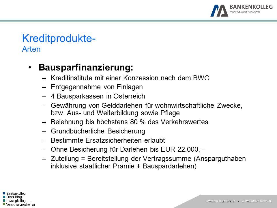 www.richtigerkurs. at www.richtigerkurs. at - www.bankenkolleg.at Kreditprodukte- Arten Bausparfinanzierung: –Kreditinstitute mit einer Konzession nac