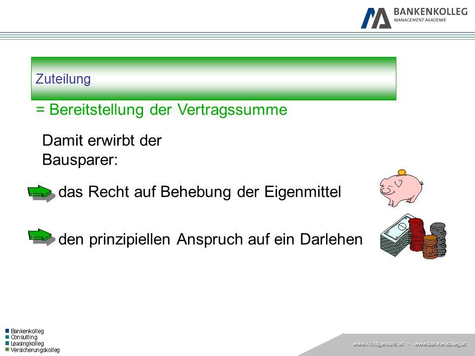 www.richtigerkurs. at www.richtigerkurs. at - www.bankenkolleg.at Zuteilung = Bereitstellung der Vertragssumme das Recht auf Behebung der Eigenmittel