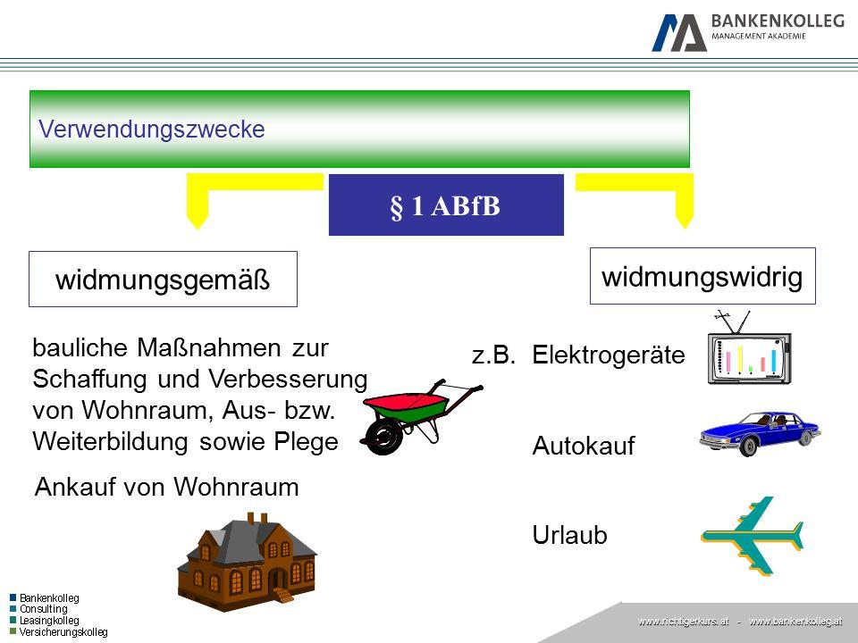 www.richtigerkurs. at www.richtigerkurs. at - www.bankenkolleg.at Verwendungszwecke § 1 ABfB widmungsgemäß bauliche Maßnahmen zur Schaffung und Verbes