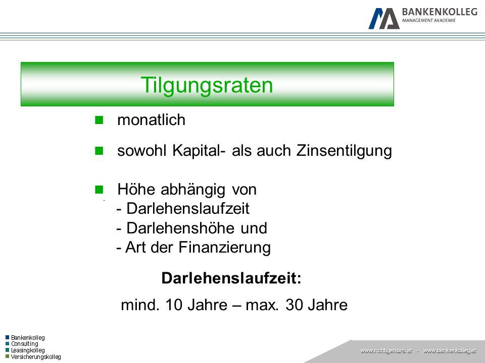 www.richtigerkurs. at www.richtigerkurs. at - www.bankenkolleg.at Tilgungsraten monatlich sowohl Kapital- als auch Zinsentilgung Höhe abhängig von - D