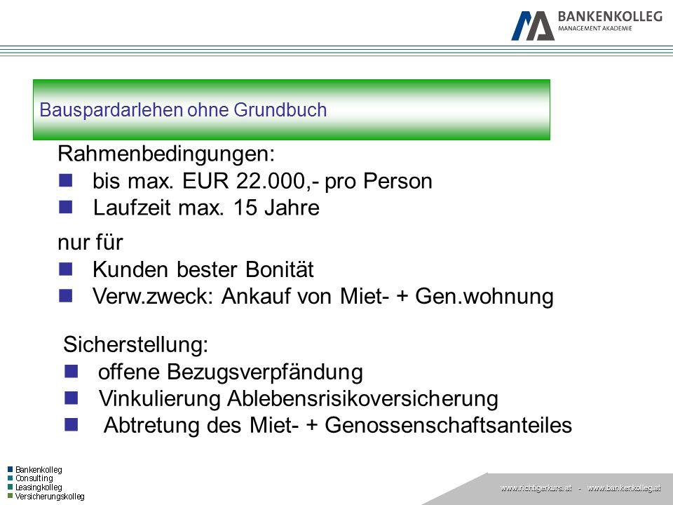 www.richtigerkurs. at www.richtigerkurs. at - www.bankenkolleg.at Bauspardarlehen ohne Grundbuch Rahmenbedingungen: bis max. EUR 22.000,- pro Person L