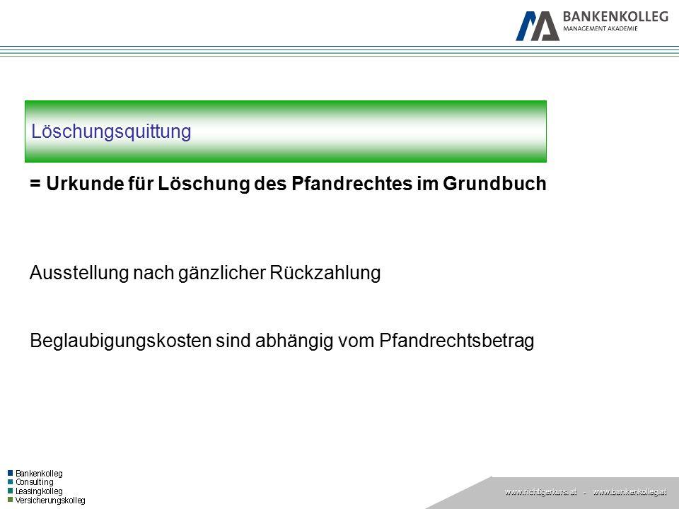 www.richtigerkurs. at www.richtigerkurs. at - www.bankenkolleg.at Löschungsquittung = Urkunde für Löschung des Pfandrechtes im Grundbuch Ausstellung n