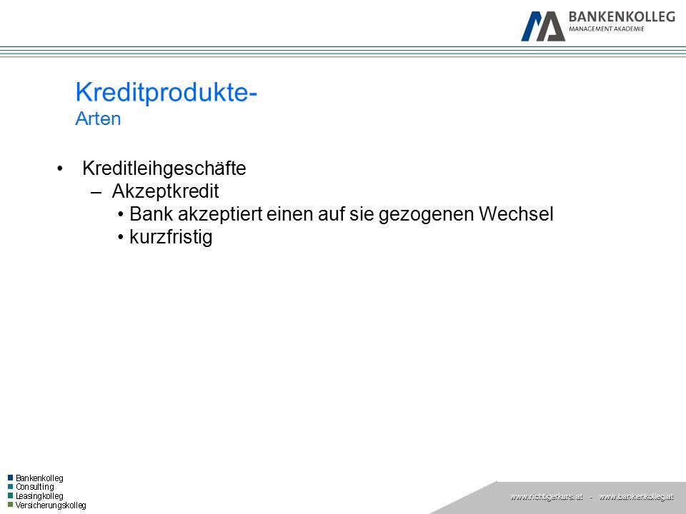 www.richtigerkurs. at www.richtigerkurs. at - www.bankenkolleg.at Kreditleihgeschäfte –Akzeptkredit Bank akzeptiert einen auf sie gezogenen Wechsel ku