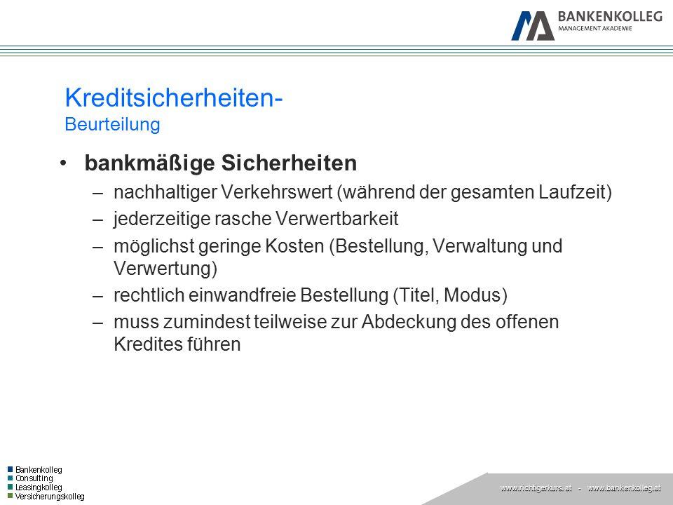 www.richtigerkurs. at www.richtigerkurs. at - www.bankenkolleg.at Kreditsicherheiten- Beurteilung bankmäßige Sicherheiten –nachhaltiger Verkehrswert (