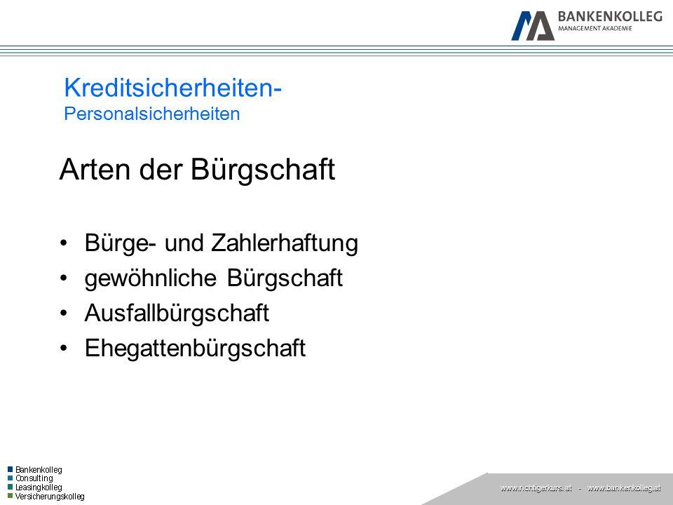 www.richtigerkurs. at www.richtigerkurs. at - www.bankenkolleg.at Kreditsicherheiten- Personalsicherheiten Arten der Bürgschaft Bürge- und Zahlerhaftu