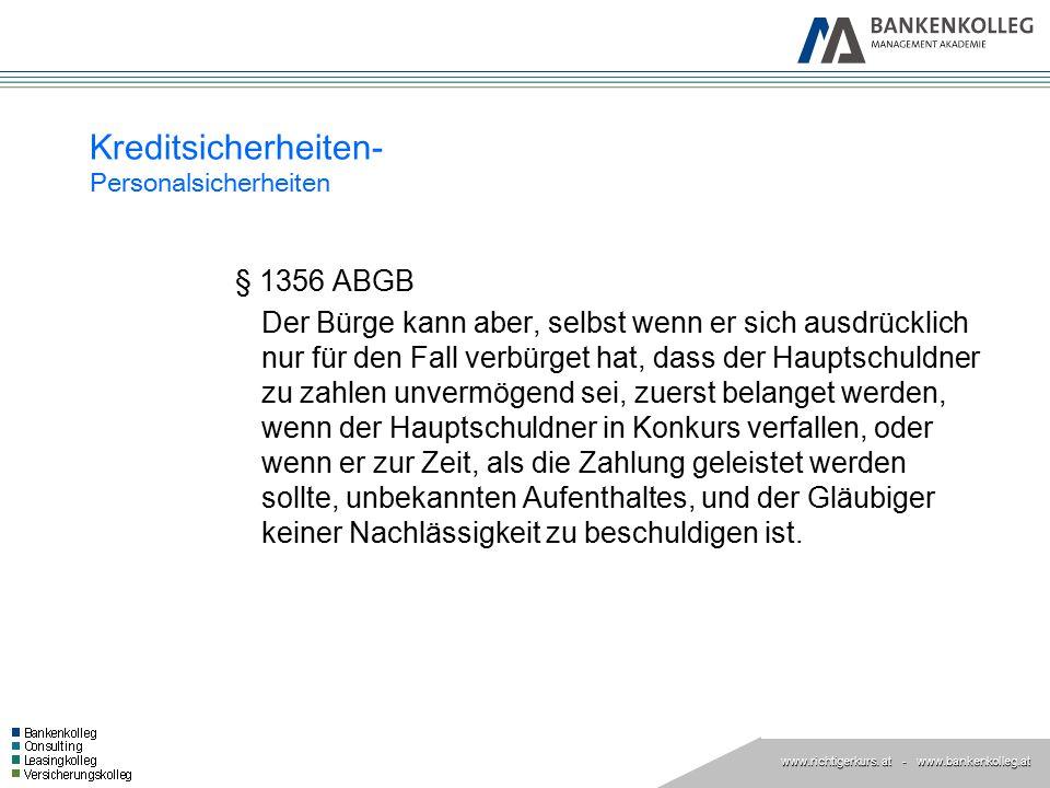www.richtigerkurs. at www.richtigerkurs. at - www.bankenkolleg.at Kreditsicherheiten- Personalsicherheiten § 1356 ABGB Der Bürge kann aber, selbst wen