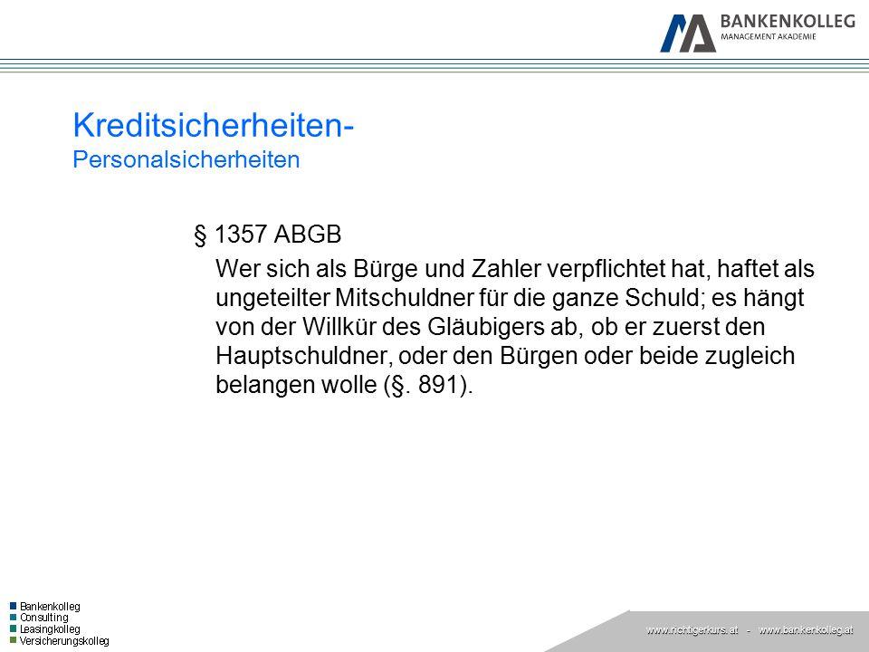 www.richtigerkurs. at www.richtigerkurs. at - www.bankenkolleg.at Kreditsicherheiten- Personalsicherheiten § 1357 ABGB Wer sich als Bürge und Zahler v