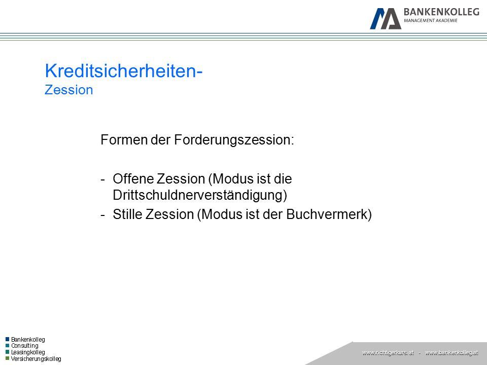 www.richtigerkurs. at www.richtigerkurs. at - www.bankenkolleg.at Formen der Forderungszession: -Offene Zession (Modus ist die Drittschuldnerverständi