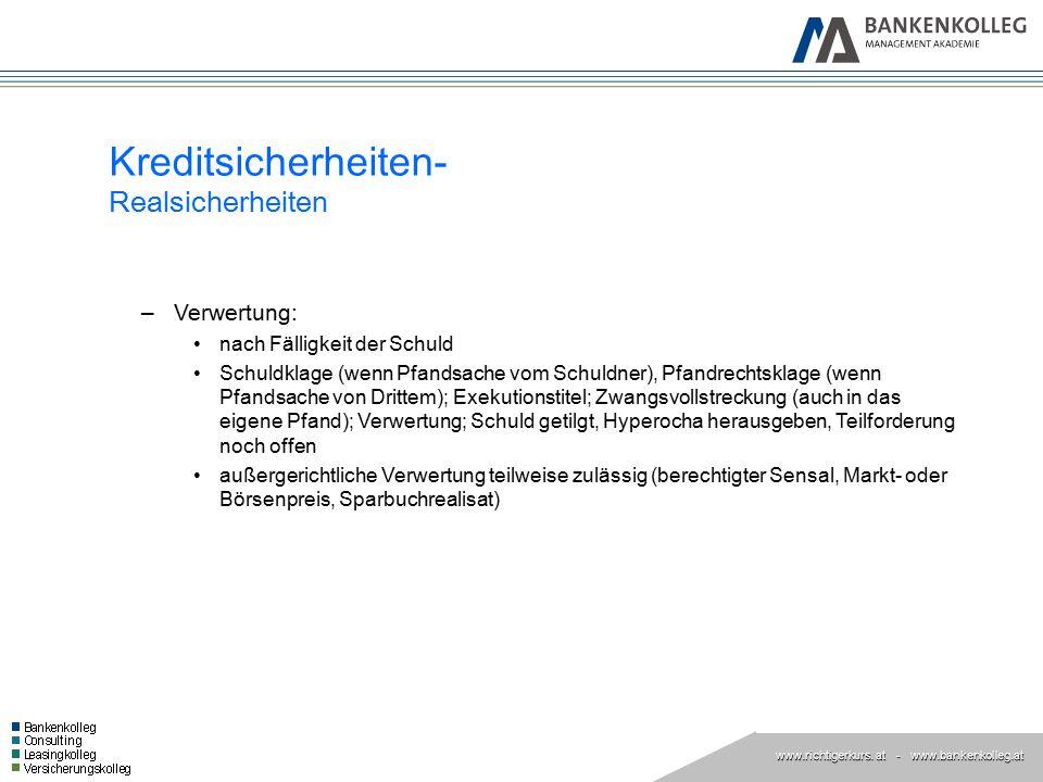www.richtigerkurs. at www.richtigerkurs. at - www.bankenkolleg.at Kreditsicherheiten- Realsicherheiten –Verwertung: nach Fälligkeit der Schuld Schuldk