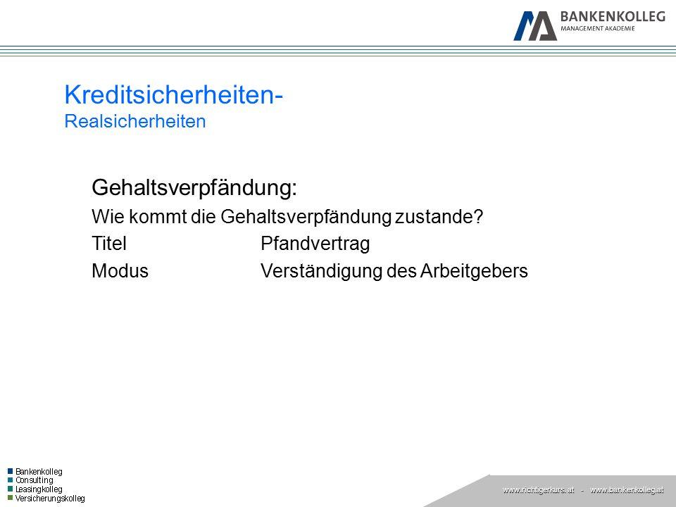 www.richtigerkurs. at www.richtigerkurs. at - www.bankenkolleg.at Kreditsicherheiten- Realsicherheiten Gehaltsverpfändung: Wie kommt die Gehaltsverpfä
