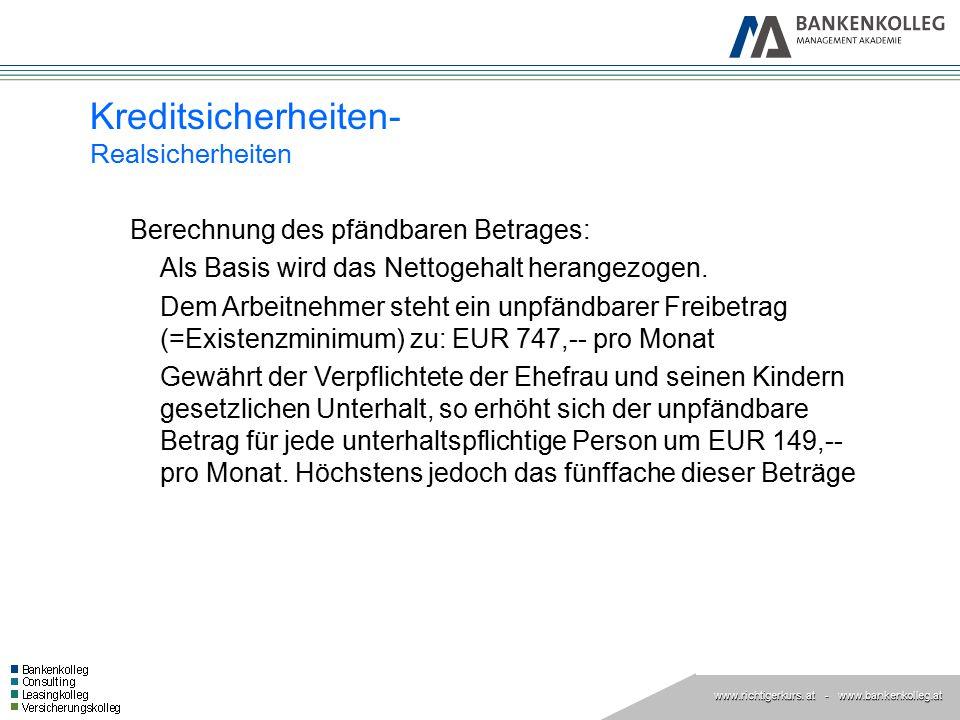 www.richtigerkurs. at www.richtigerkurs. at - www.bankenkolleg.at Kreditsicherheiten- Realsicherheiten Berechnung des pfändbaren Betrages: Als Basis w