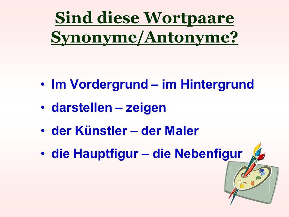 Sind diese Wortpaare Synonyme/Antonyme.