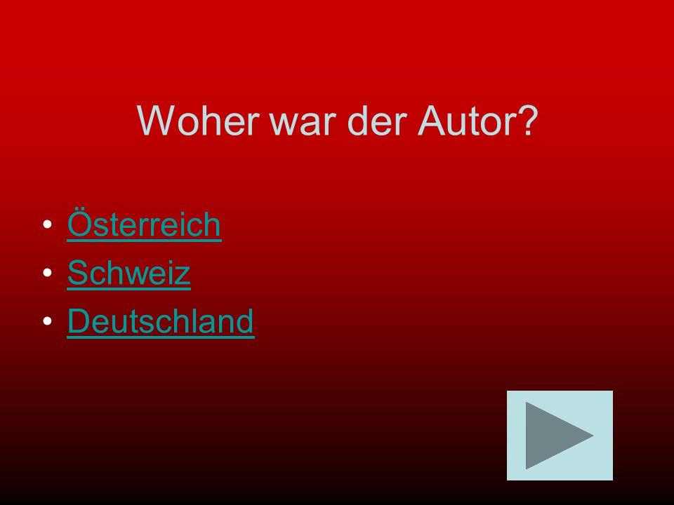 Woher war der Autor? Österreich Schweiz Deutschland