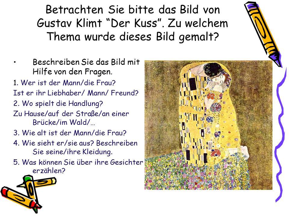 """Betrachten Sie bitte das Bild von Gustav Klimt """"Der Kuss"""". Zu welchem Thema wurde dieses Bild gemalt? Beschreiben Sie das Bild mit Hilfe von den Frage"""