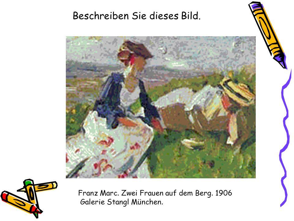 Franz Marc. Zwei Frauen auf dem Berg. 1906 Galerie Stangl München. Beschreiben Sie dieses Bild.