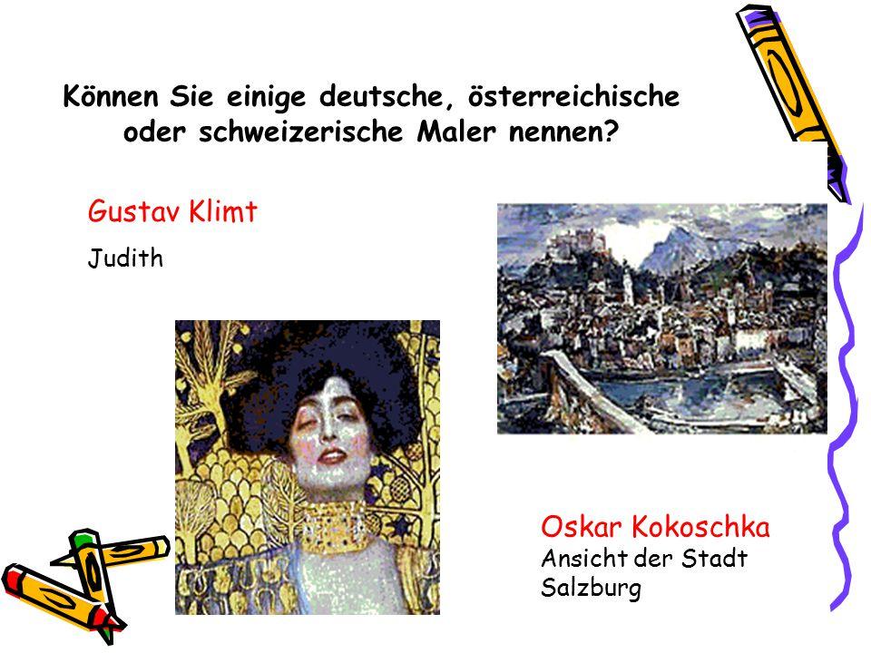 Können Sie einige deutsche, österreichische oder schweizerische Maler nennen? Oskar Kokoschka Ansicht der Stadt Salzburg Gustav Klimt Judith