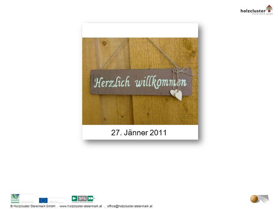 © Holzcluster Steiermark GmbH. www.holzcluster-steiermark.at. office@holzcluster-steiermark.at 27. Jänner 2011