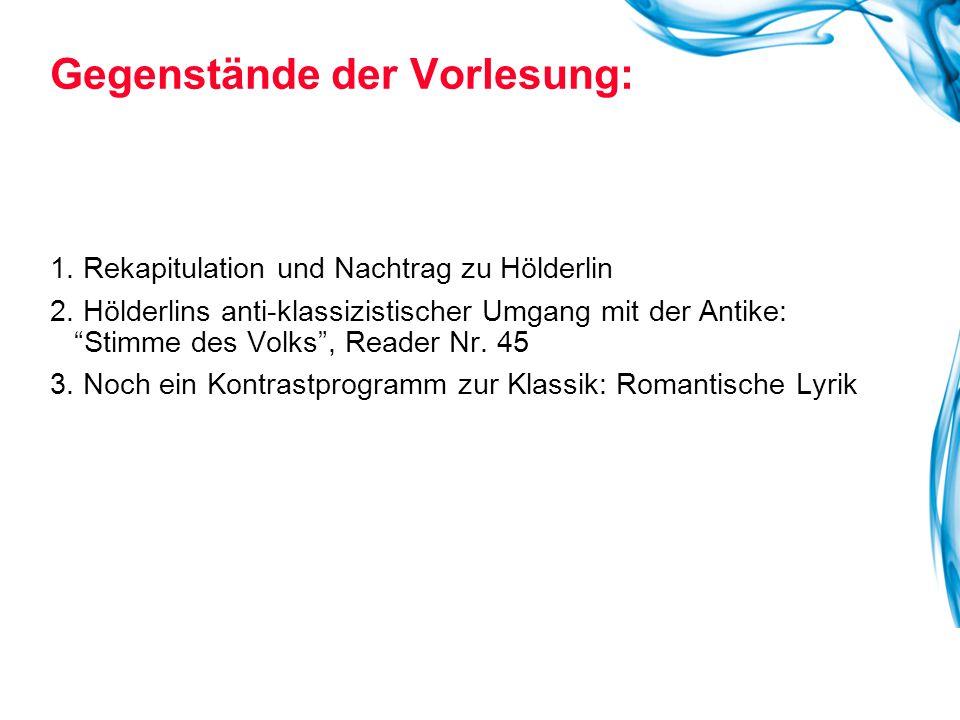 """1. Rekapitulation und Nachtrag zu Hölderlin 2. Hölderlins anti-klassizistischer Umgang mit der Antike: """"Stimme des Volks"""", Reader Nr. 45 3. Noch ein K"""