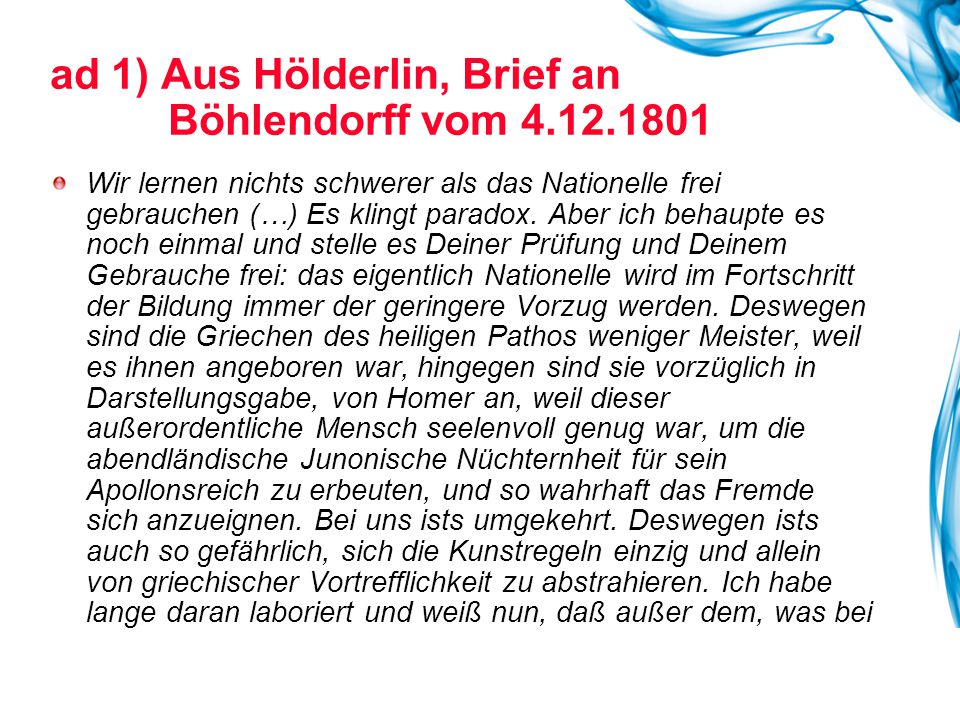 ad 1) Aus Hölderlin, Brief an Böhlendorff vom 4.12.1801 Wir lernen nichts schwerer als das Nationelle frei gebrauchen (…) Es klingt paradox. Aber ich