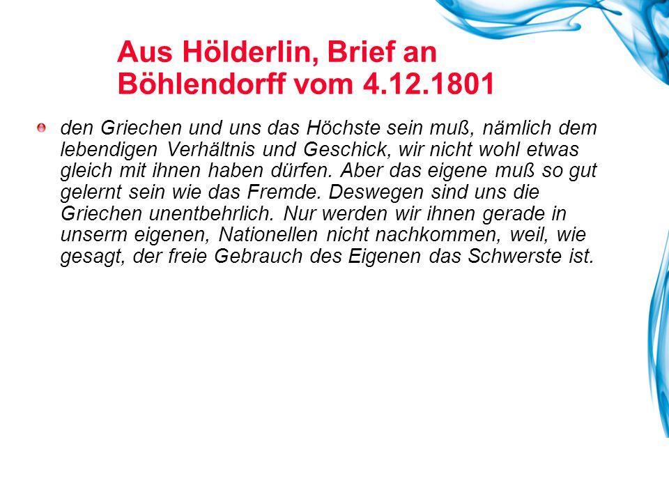 Aus Hölderlin, Brief an Böhlendorff vom 4.12.1801 den Griechen und uns das Höchste sein muß, nämlich dem lebendigen Verhältnis und Geschick, wir nicht