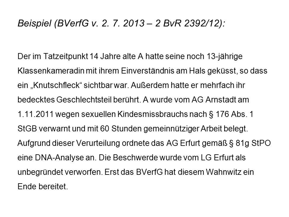 Beispiel (BVerfG v. 2. 7. 2013 – 2 BvR 2392/12): Der im Tatzeitpunkt 14 Jahre alte A hatte seine noch 13-jährige Klassenkameradin mit ihrem Einverstän