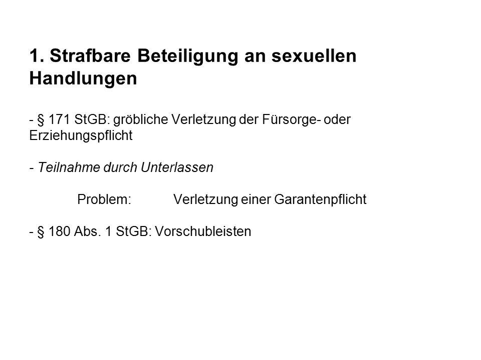 1. Strafbare Beteiligung an sexuellen Handlungen - § 171 StGB: gröbliche Verletzung der Fürsorge- oder Erziehungspflicht - Teilnahme durch Unterlassen