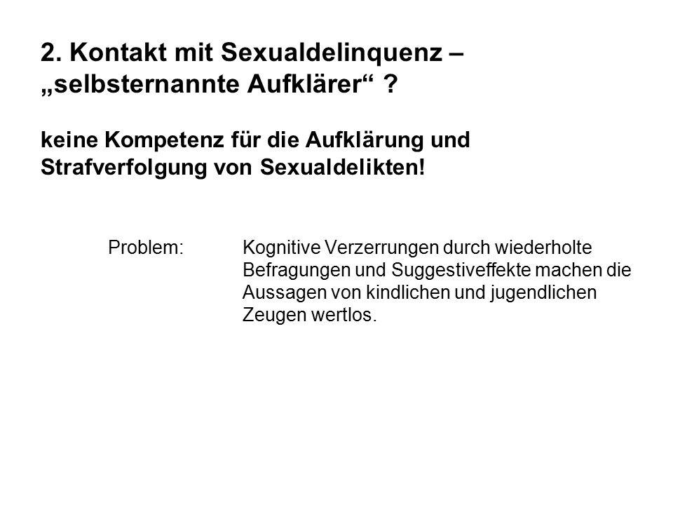 """2. Kontakt mit Sexualdelinquenz – """"selbsternannte Aufklärer"""" ? keine Kompetenz für die Aufklärung und Strafverfolgung von Sexualdelikten! Problem:Kogn"""